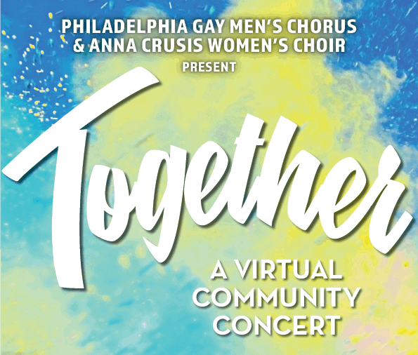 Together A Virtual Community Concert - Philadelphia Gay Men's Chorus and ANNA